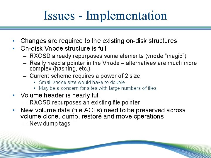 Issues - Implementation • Changes are required to the existing on-disk structures • On-disk