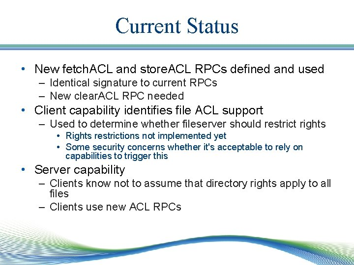 Current Status • New fetch. ACL and store. ACL RPCs defined and used –