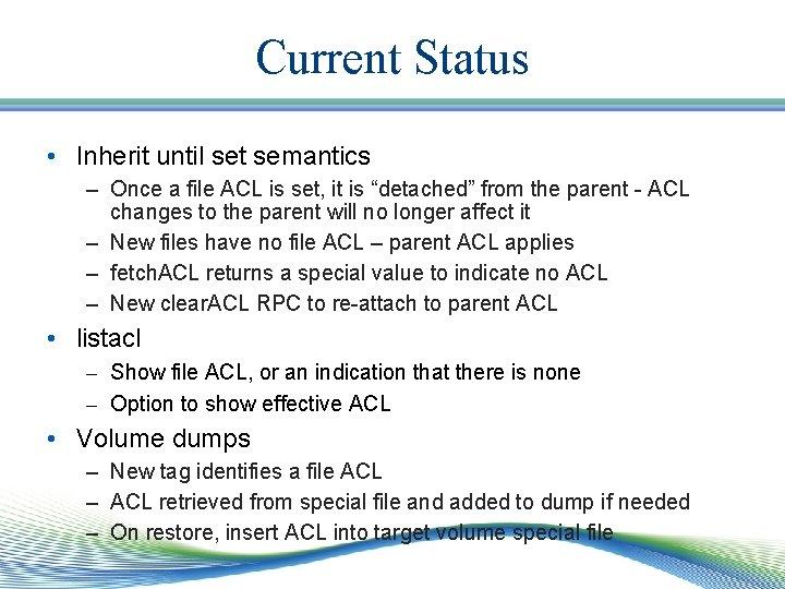 Current Status • Inherit until set semantics – Once a file ACL is set,