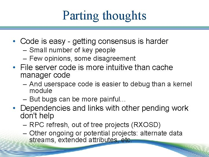 Parting thoughts • Code is easy - getting consensus is harder – Small number
