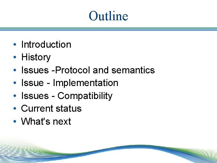 Outline • • Introduction History Issues -Protocol and semantics Issue - Implementation Issues -