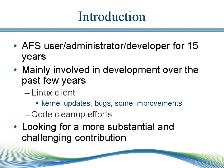 Introduction • AFS user/administrator/developer for 15 years • Mainly involved in development over the