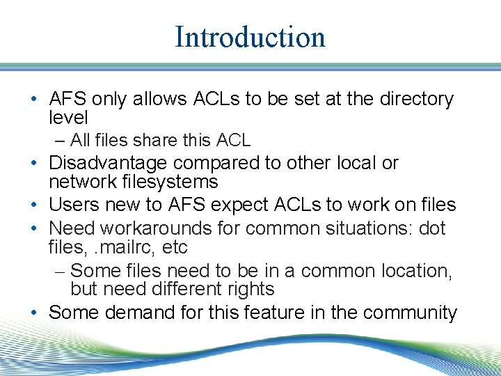 Introduction • AFS only allows ACLs to be set at the directory level –