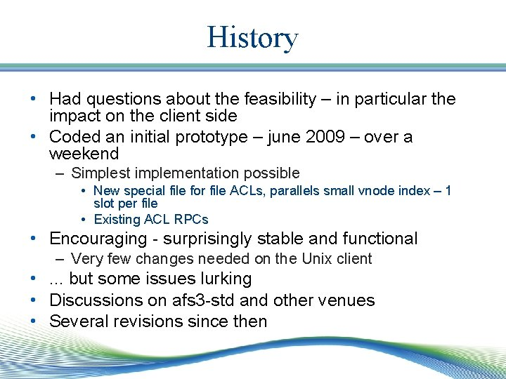 History • Had questions about the feasibility – in particular the impact on the
