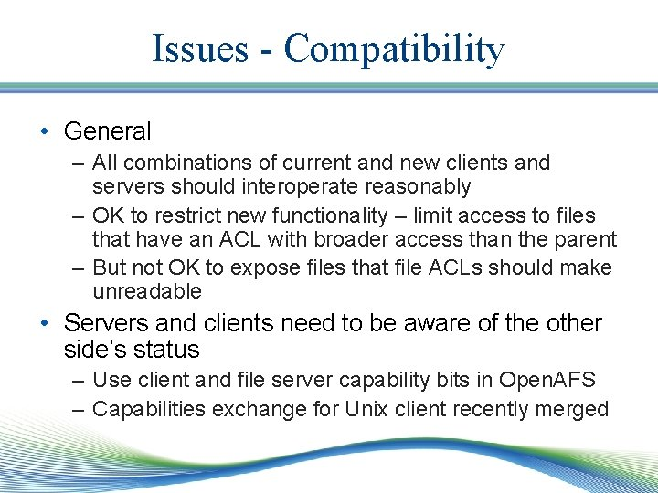 Issues - Compatibility • General – All combinations of current and new clients and