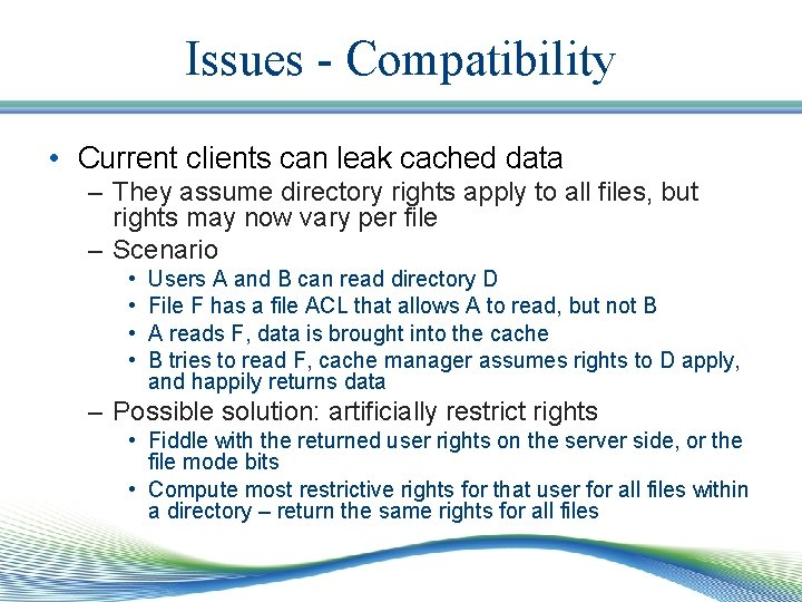 Issues - Compatibility • Current clients can leak cached data – They assume directory
