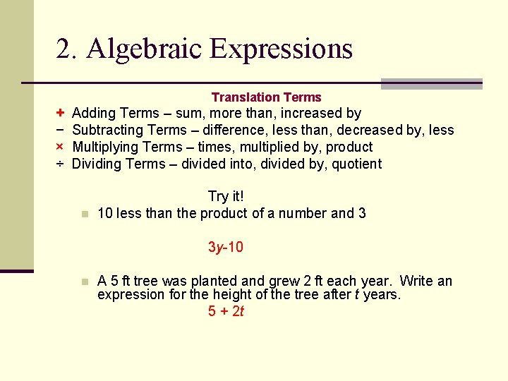 2. Algebraic Expressions Translation Terms + − × ÷ Adding Terms – sum, more