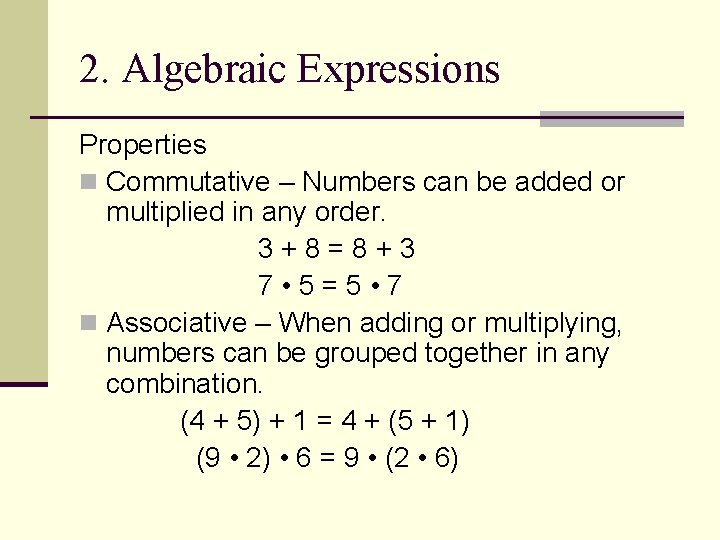 2. Algebraic Expressions Properties n Commutative – Numbers can be added or multiplied in