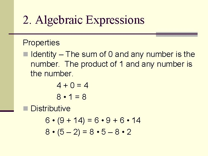 2. Algebraic Expressions Properties n Identity – The sum of 0 and any number