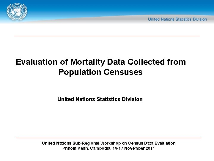 Evaluation of Mortality Data Collected from Population Censuses United Nations Statistics Division United Nations