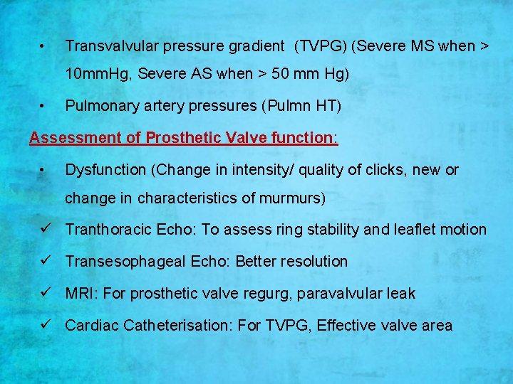 • Transvalvular pressure gradient (TVPG) (Severe MS when > 10 mm. Hg, Severe