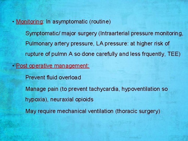 • Monitoring: In asymptomatic (routine) Symptomatic/ major surgery (Intraarterial pressure monitoring, Pulmonary artery