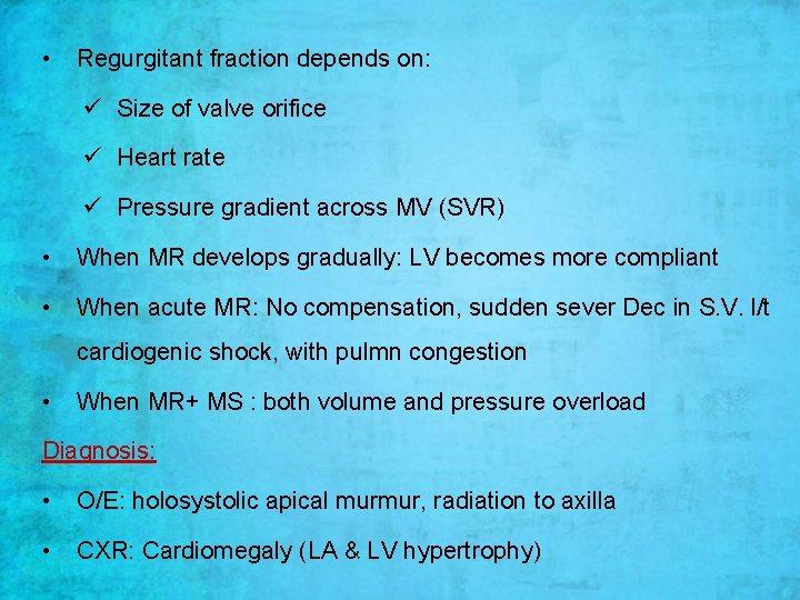 • Regurgitant fraction depends on: ü Size of valve orifice ü Heart rate