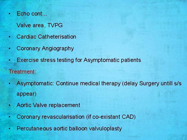 • Echo cont… Valve area, TVPG • Cardiac Catheterisation • Coronary Angiography •