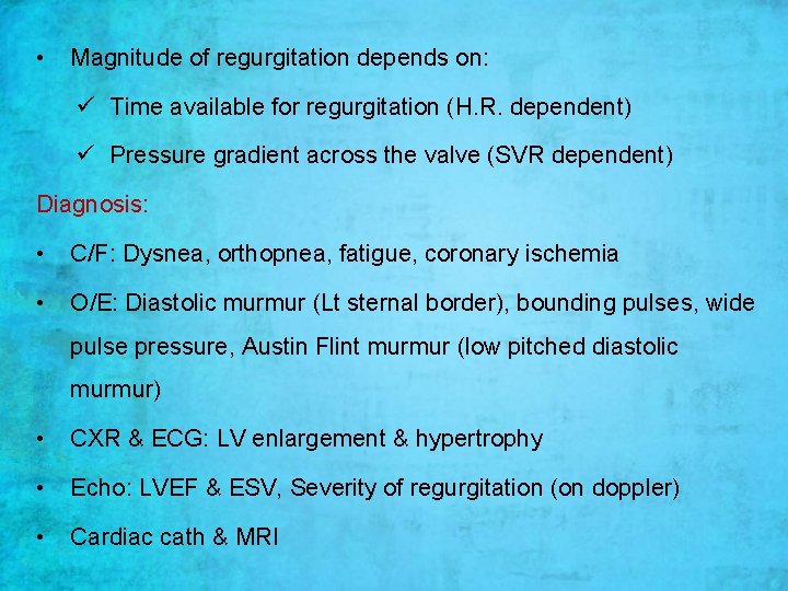 • Magnitude of regurgitation depends on: ü Time available for regurgitation (H. R.