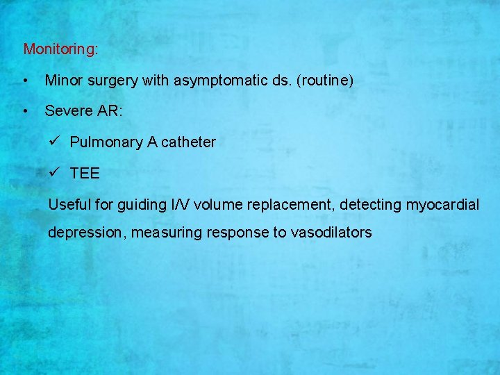 Monitoring: • Minor surgery with asymptomatic ds. (routine) • Severe AR: ü Pulmonary A