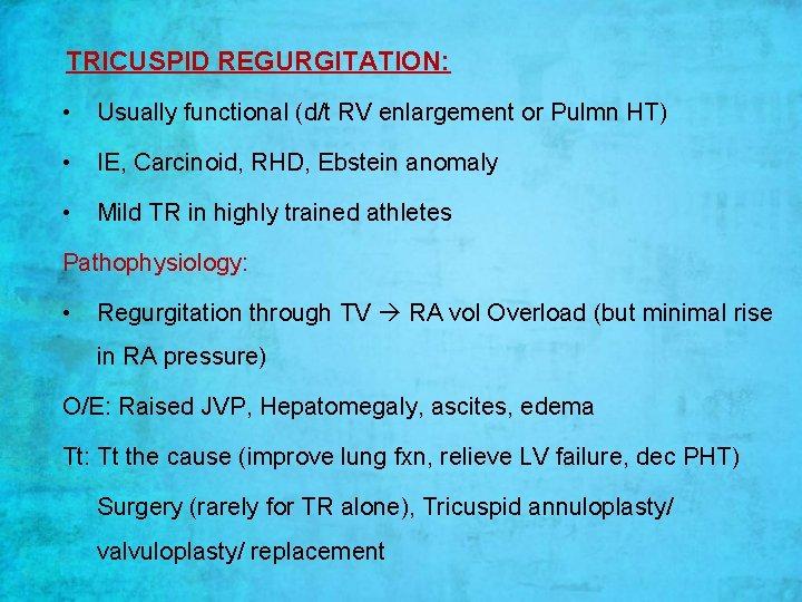 TRICUSPID REGURGITATION: • Usually functional (d/t RV enlargement or Pulmn HT) • IE, Carcinoid,