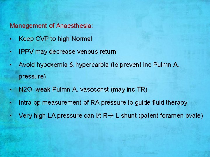 Management of Anaesthesia: • Keep CVP to high Normal • IPPV may decrease venous