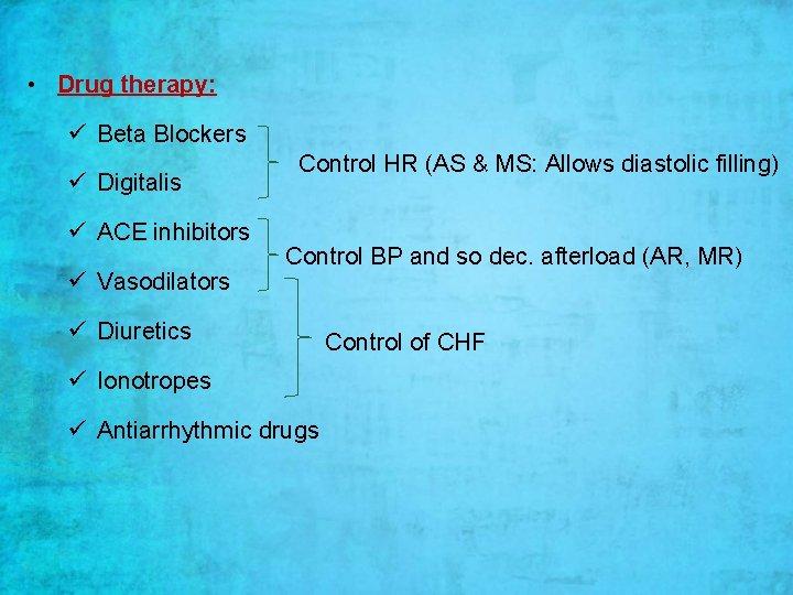 • Drug therapy: ü Beta Blockers ü Digitalis ü ACE inhibitors ü Vasodilators