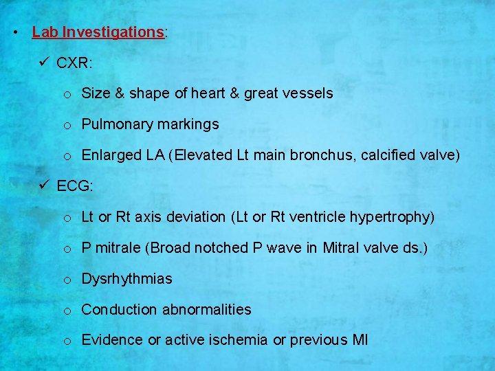 • Lab Investigations: ü CXR: o Size & shape of heart & great