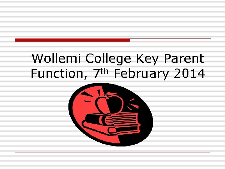 Wollemi College Key Parent Function, 7 th February 2014