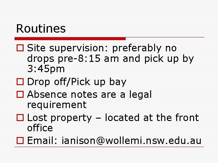Routines o Site supervision: preferably no drops pre-8: 15 am and pick up by