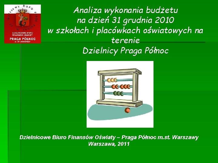 Analiza wykonania budżetu na dzień 31 grudnia 2010 w szkołach i placówkach oświatowych na