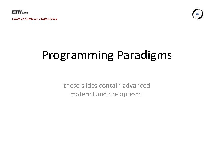 Chair of Software Engineering Programming Paradigms these slides contain advanced material and are optional