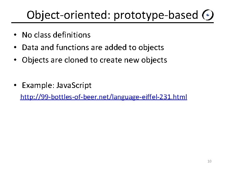 Object-oriented: prototype-based • No class definitions • Data and functions are added to objects