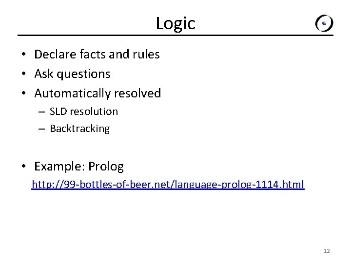 Logic • Declare facts and rules • Ask questions • Automatically resolved – SLD