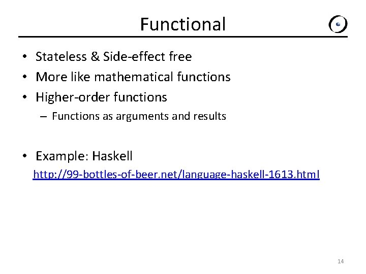 Functional • Stateless & Side-effect free • More like mathematical functions • Higher-order functions