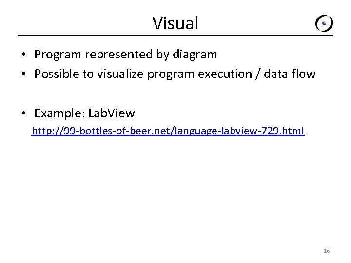 Visual • Program represented by diagram • Possible to visualize program execution / data