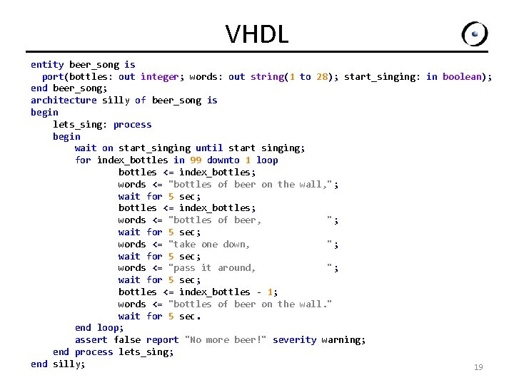 VHDL entity beer_song is port(bottles: out integer; words: out string(1 to 28); start_singing: in