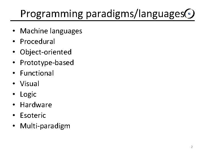 Programming paradigms/languages • • • Machine languages Procedural Object-oriented Prototype-based Functional Visual Logic Hardware