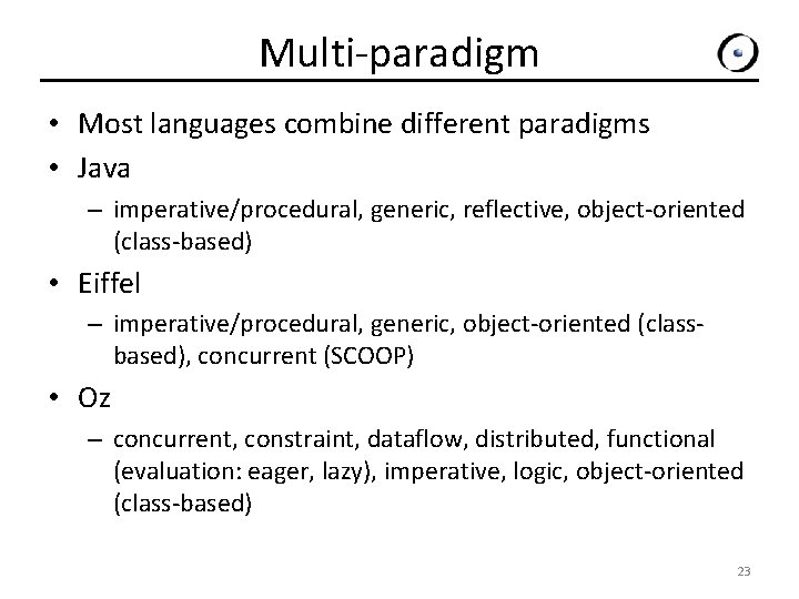 Multi-paradigm • Most languages combine different paradigms • Java – imperative/procedural, generic, reflective, object-oriented