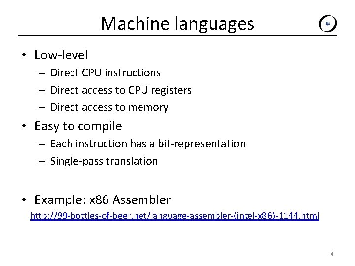 Machine languages • Low-level – Direct CPU instructions – Direct access to CPU registers