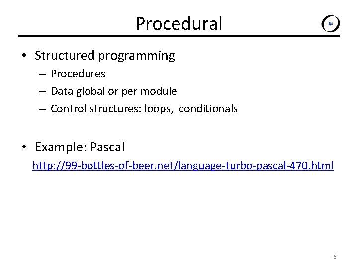 Procedural • Structured programming – Procedures – Data global or per module – Control