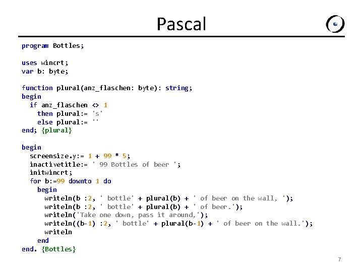 Pascal program Bottles; uses wincrt; var b: byte; function plural(anz_flaschen: byte): string; begin if