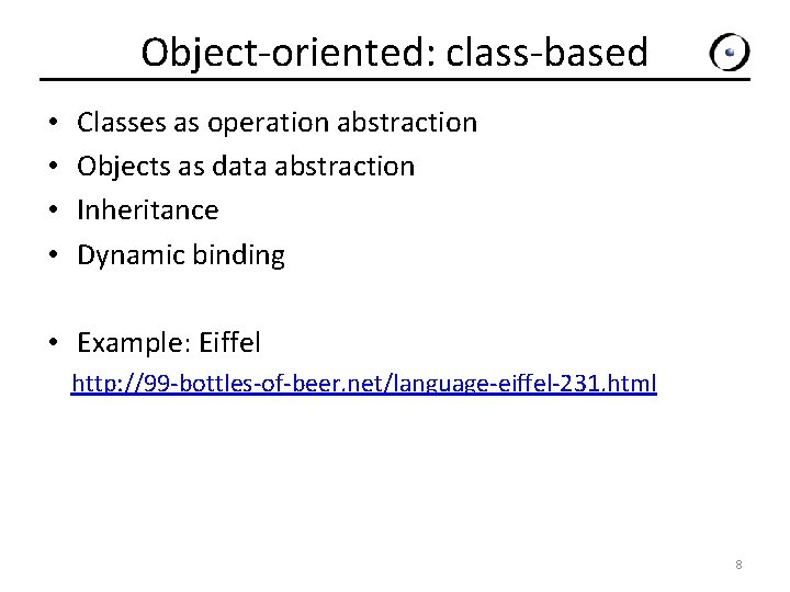 Object-oriented: class-based • • Classes as operation abstraction Objects as data abstraction Inheritance Dynamic