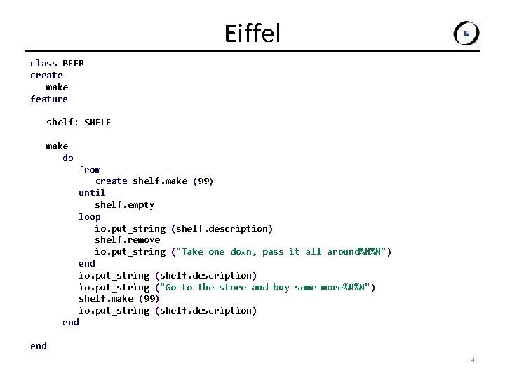 Eiffel class BEER create make feature shelf: SHELF make do from create shelf. make