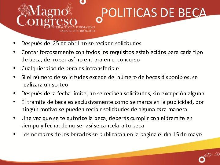 POLITICAS DE BECA • Después del 25 de abril no se reciben solicitudes •