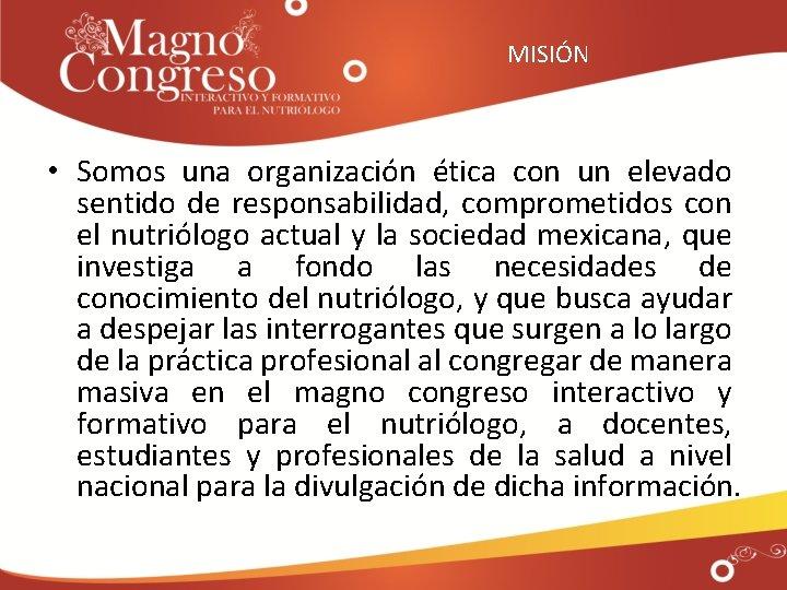 MISIÓN • Somos una organización ética con un elevado sentido de responsabilidad, comprometidos con