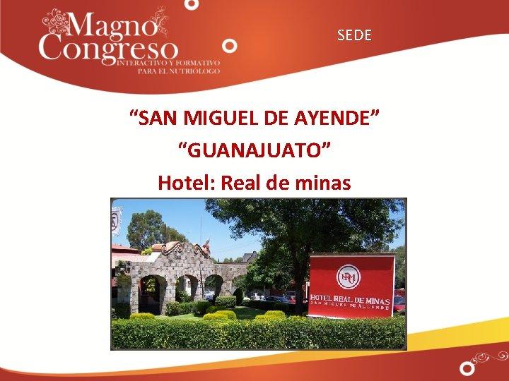 """SEDE """"SAN MIGUEL DE AYENDE"""" """"GUANAJUATO"""" Hotel: Real de minas"""