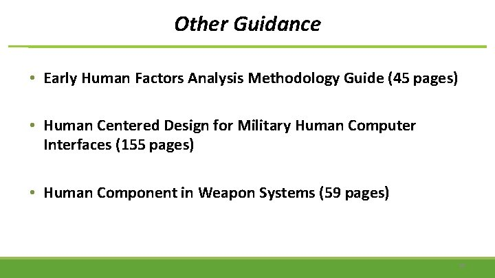 Other Guidance • Early Human Factors Analysis Methodology Guide (45 pages) • Human Centered