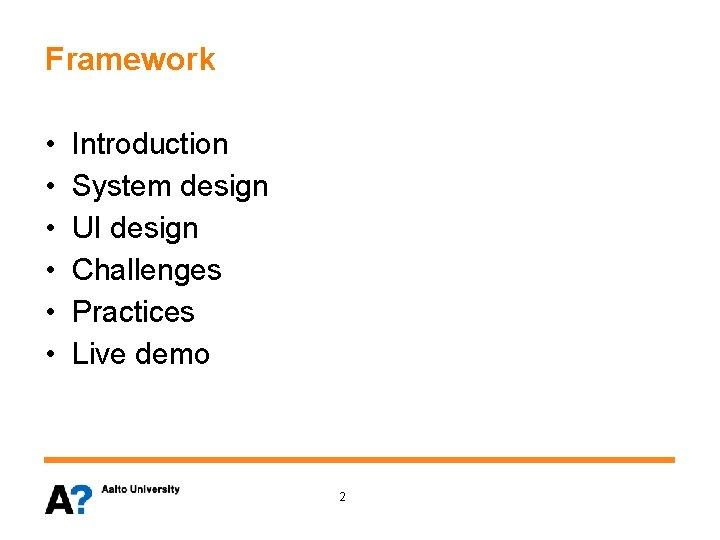Framework • • • Introduction System design UI design Challenges Practices Live demo 2