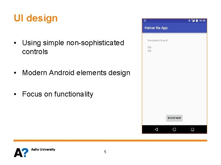 UI design • Using simple non-sophisticated controls • Modern Android elements design • Focus