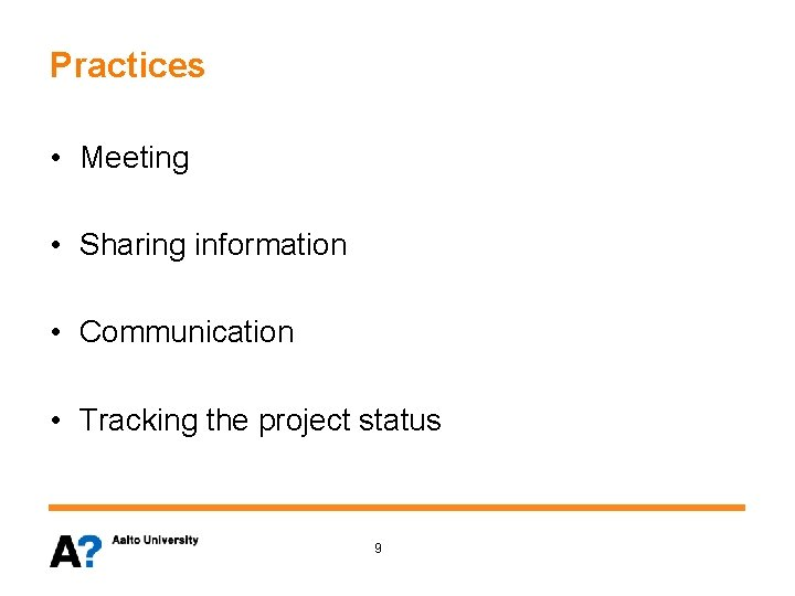 Practices • Meeting • Sharing information • Communication • Tracking the project status 9