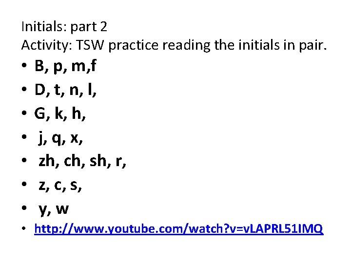 Initials: part 2 Activity: TSW practice reading the initials in pair. • • B,