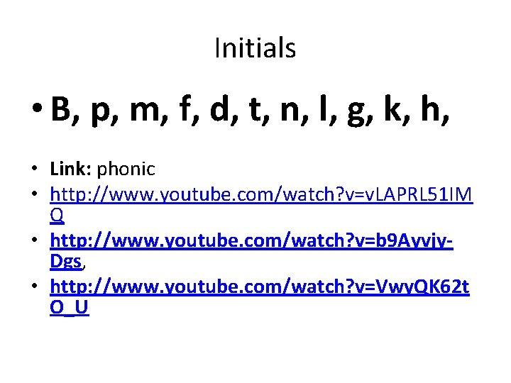 Initials • B, p, m, f, d, t, n, l, g, k, h, •