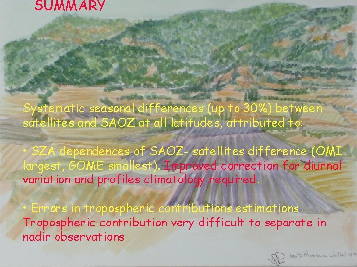 SUMMARY Systematic seasonal differences (up to 30%) between satellites and SAOZ at all latitudes,